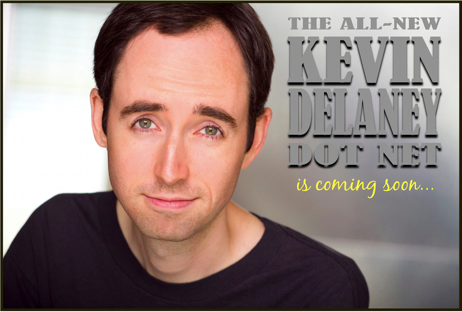 The all-new KevinDelaney.net is coming soon!